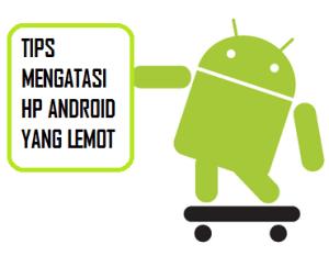 Trik mengatasi android lemot