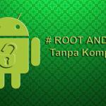 Cara Aman Root Android Tanpa PC Terbaru