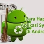 Cara Mudah Hapus Aplikasi Bawaan Android