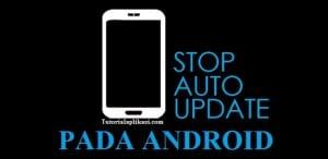 Cara menghentikan auto update