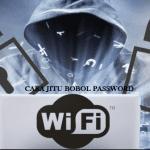 Trik Jitu Cara Cepat Bobol Password Wifi Berbukti 100% Work
